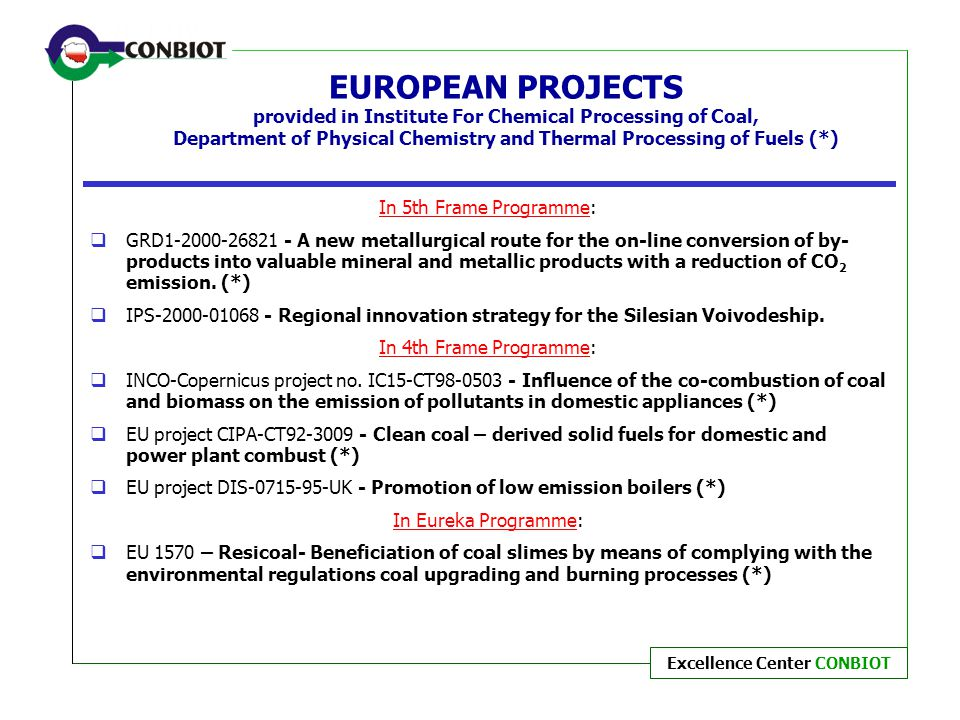 EUROPEAN PROJECTS provided in Institute For Chemical Processing of Coal, Department of Physical Chemistry and Thermal Processing of Fuels (*)