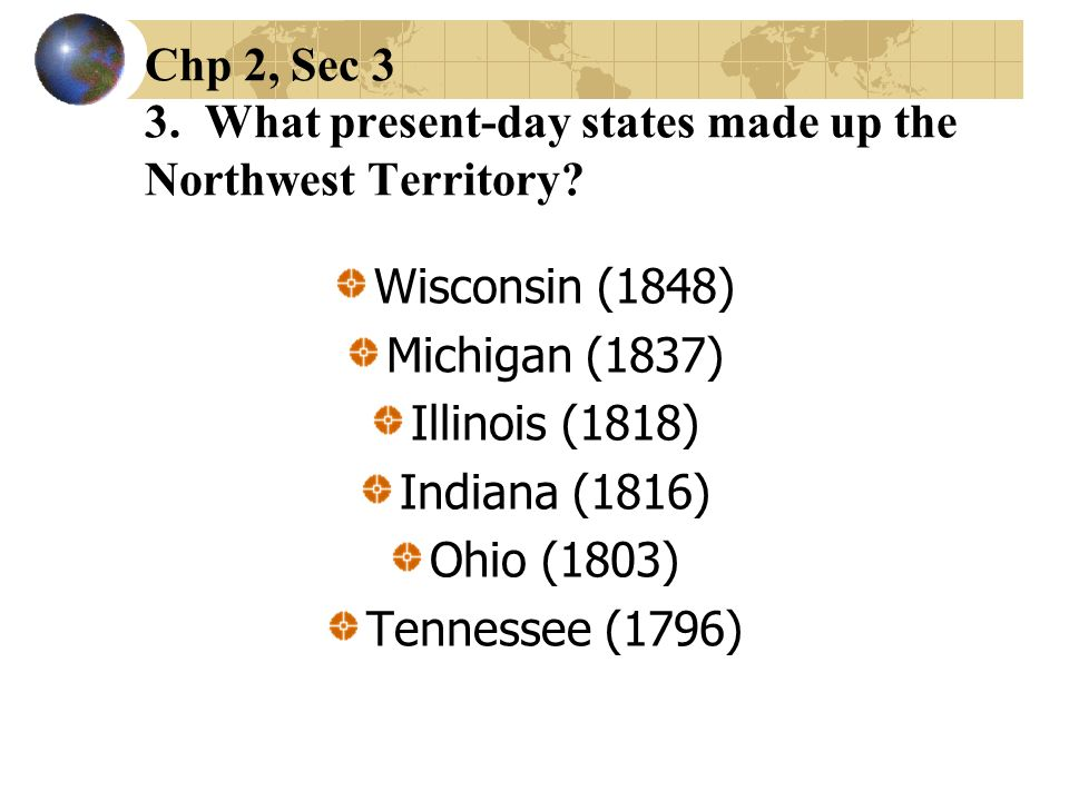 Chp 2, Sec 3 3. What present-day states made up the Northwest Territory
