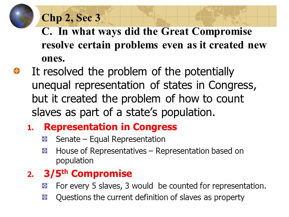 Chp 2, Sec 3 C. In what ways did the Great Compromise resolve certain problems even as it created new ones.