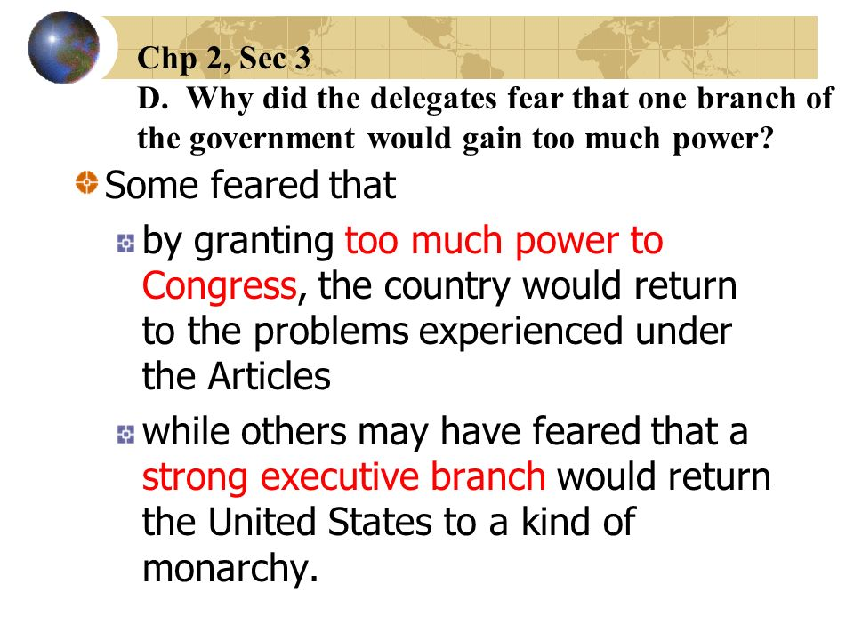 Chp 2, Sec 3 D. Why did the delegates fear that one branch of the government would gain too much power