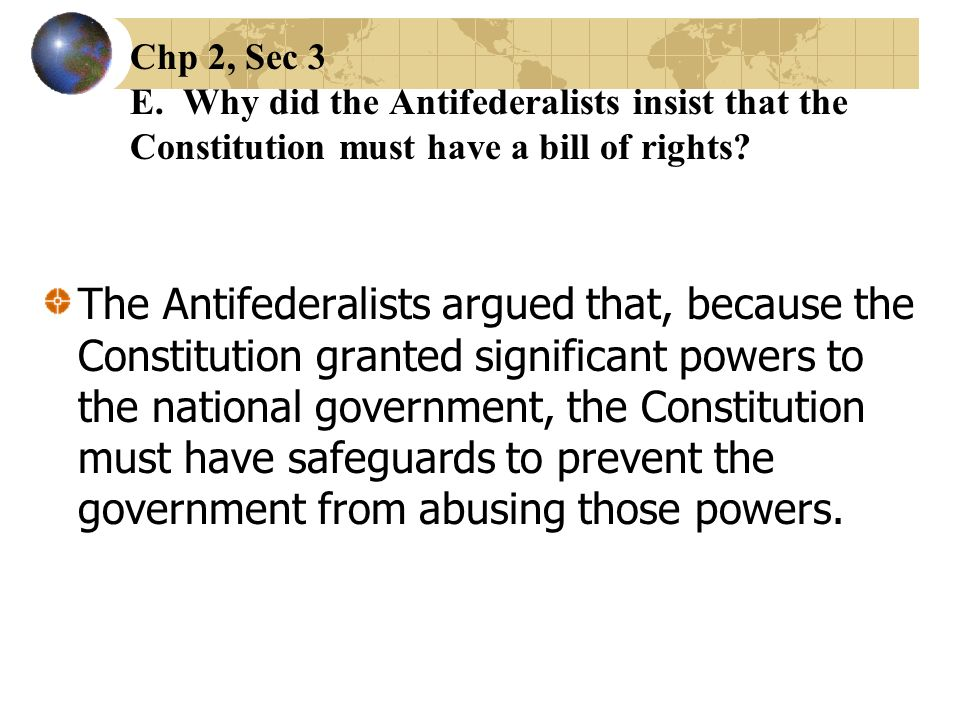 Chp 2, Sec 3 E. Why did the Antifederalists insist that the Constitution must have a bill of rights