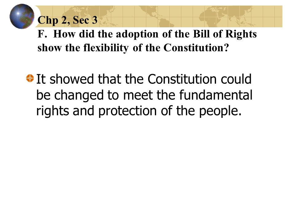 Chp 2, Sec 3 F. How did the adoption of the Bill of Rights show the flexibility of the Constitution