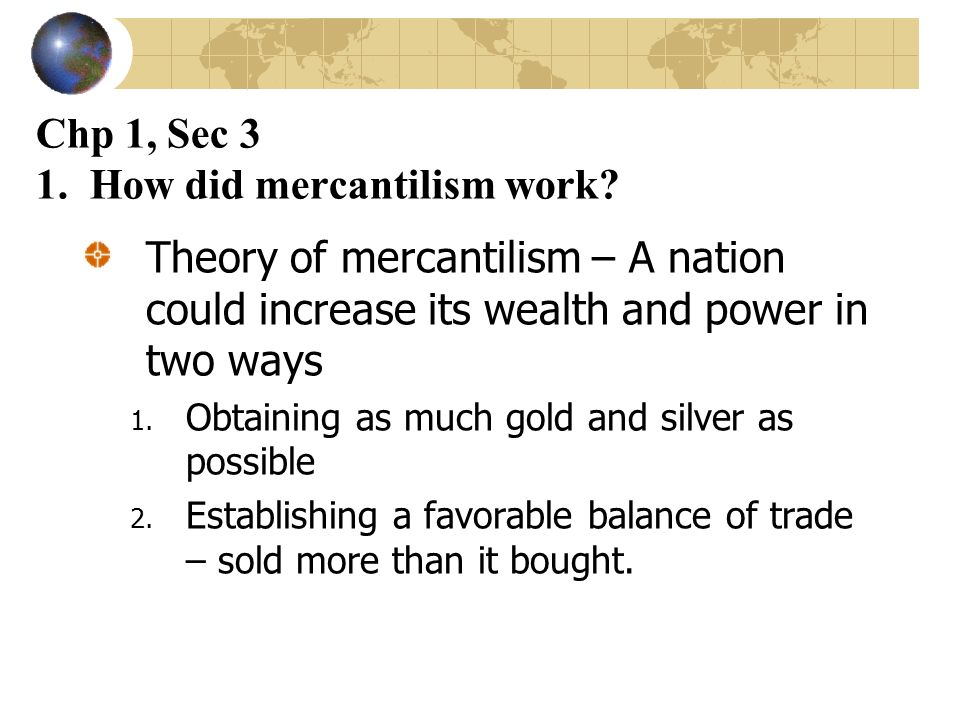 Chp 1, Sec 3 1. How did mercantilism work