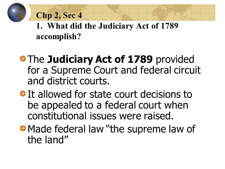 Chp 2, Sec 4 1. What did the Judiciary Act of 1789 accomplish
