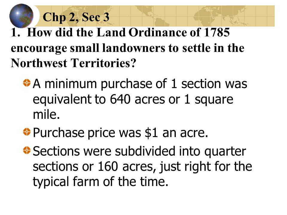 Chp 2, Sec 3 1. How did the Land Ordinance of 1785 encourage small landowners to settle in the Northwest Territories