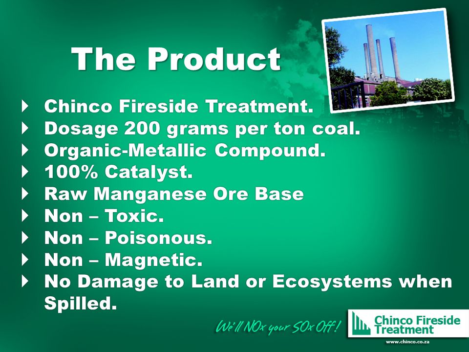 The Product Chinco Fireside Treatment. Dosage 200 grams per ton coal.