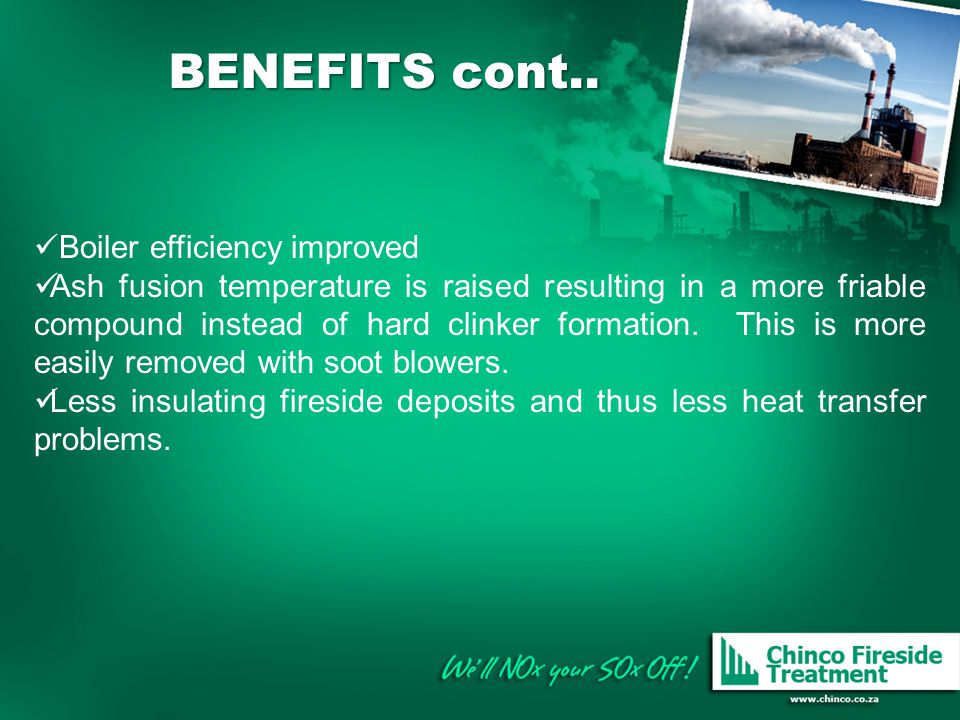 BENEFITS cont.. Boiler efficiency improved