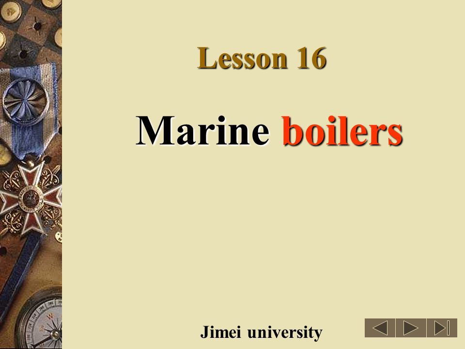 Lesson 16 Marine boilers boilers(锅炉) Jimei university