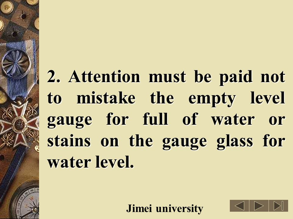2. Attention must be paid not to mistake the empty level gauge for full of water or stains on the gauge glass for water level.