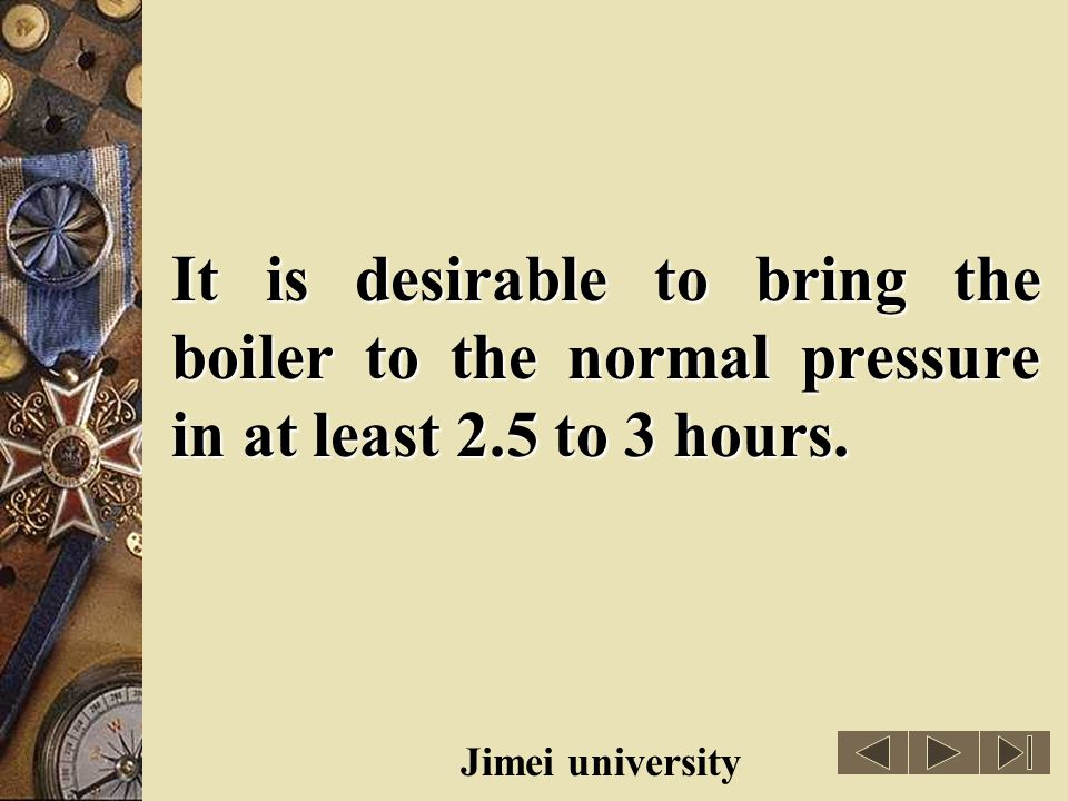 It is desirable to bring the boiler to the normal pressure in at least 2.5 to 3 hours.