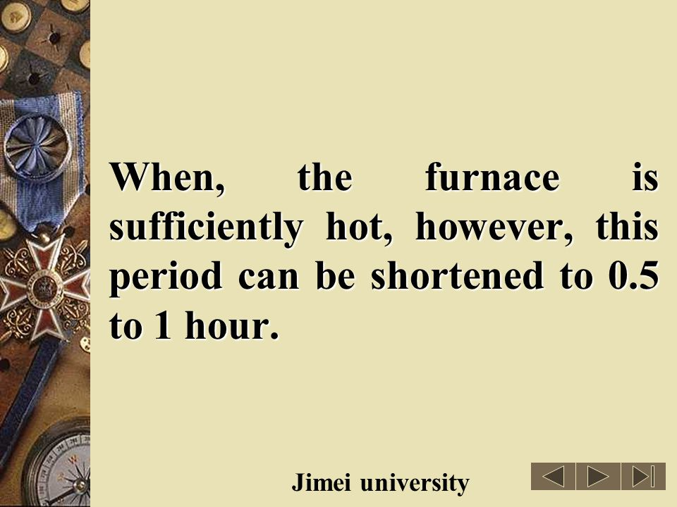When, the furnace is sufficiently hot, however, this period can be shortened to 0.5 to 1 hour.