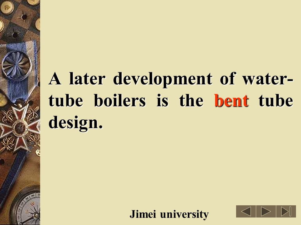 A later development of water-tube boilers is the bent tube design.