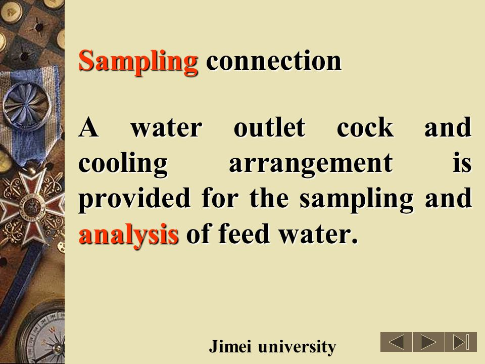 Sampling connection A water outlet cock and cooling arrangement is provided for the sampling and analysis of feed water.