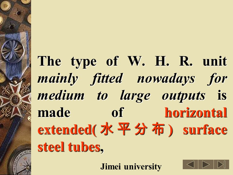 The type of W. H. R. unit mainly fitted nowadays for medium to large outputs is made of horizontal extended(水平分布) surface steel tubes,