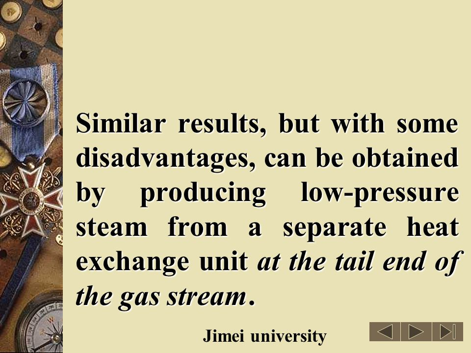 Similar results, but with some disadvantages, can be obtained by producing low-pressure steam from a separate heat exchange unit at the tail end of the gas stream.