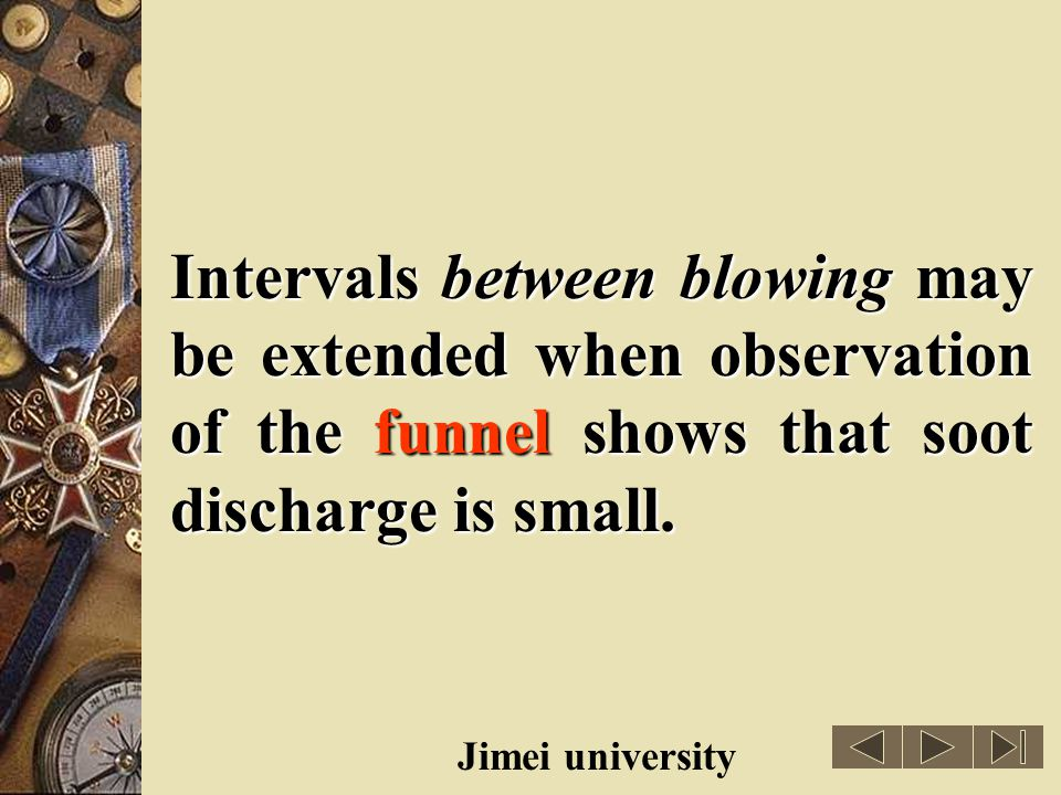 Intervals between blowing may be extended when observation of the funnel shows that soot discharge is small.