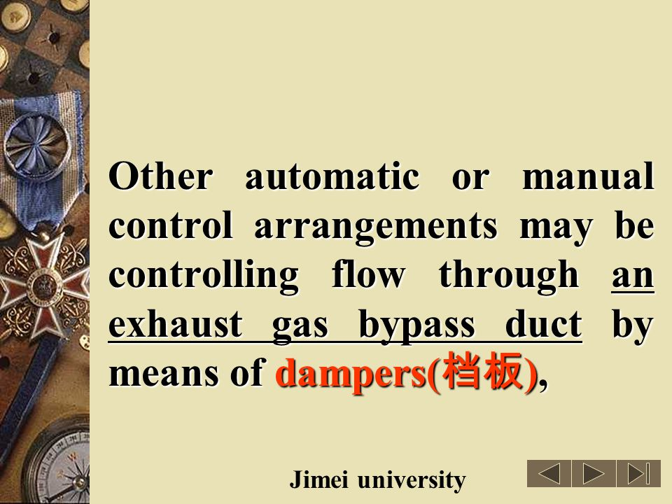 Other automatic or manual control arrangements may be controlling flow through an exhaust gas bypass duct by means of dampers(档板),