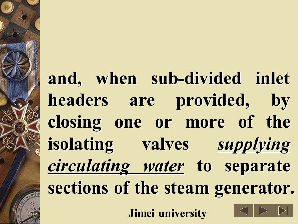 and, when sub-divided inlet headers are provided, by closing one or more of the isolating valves supplying circulating water to separate sections of the steam generator.