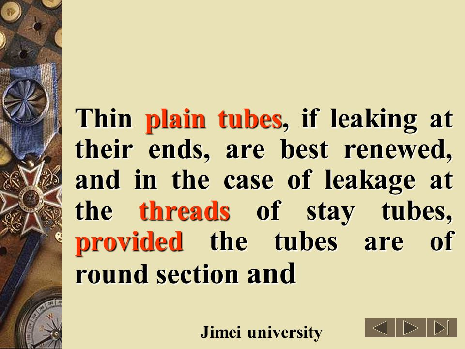 Thin plain tubes, if leaking at their ends, are best renewed, and in the case of leakage at the threads of stay tubes, provided the tubes are of round section and