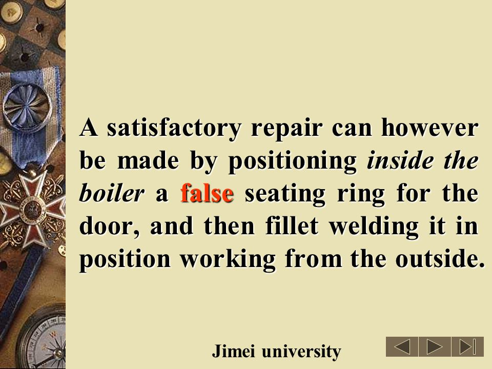 A satisfactory repair can however be made by positioning inside the boiler a false seating ring for the door, and then fillet welding it in position working from the outside.