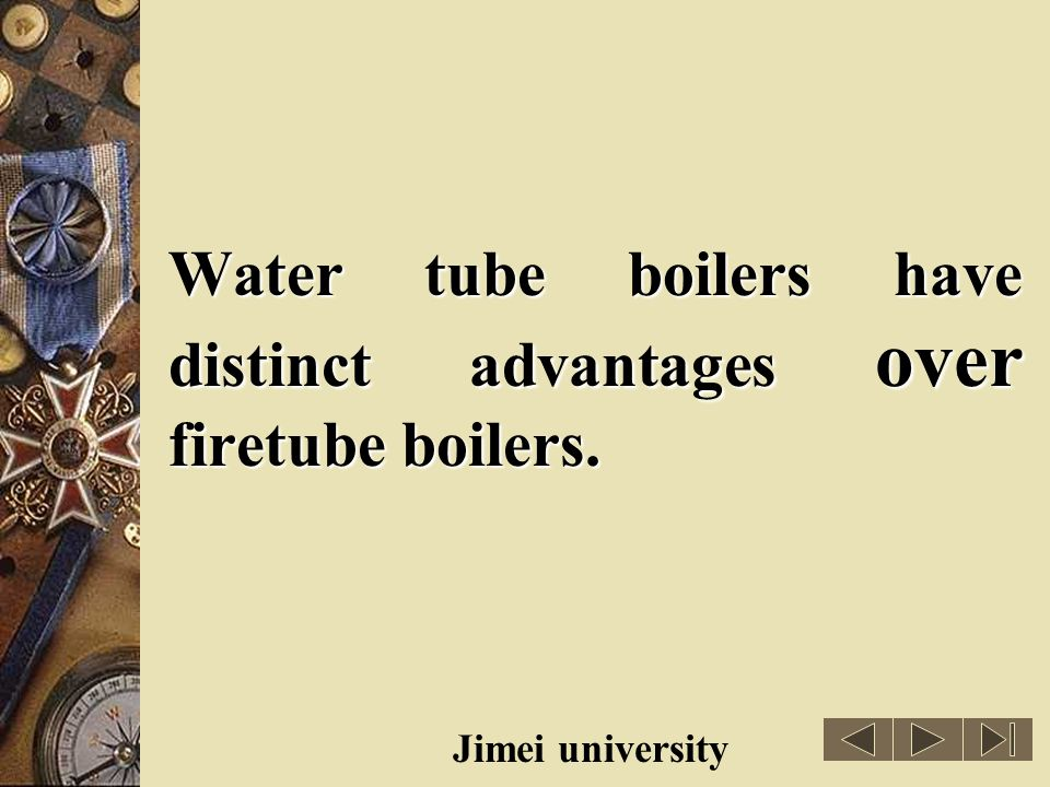 Water tube boilers have distinct advantages over firetube boilers.