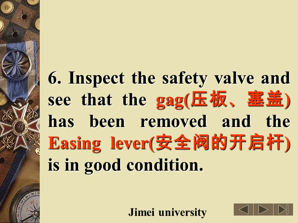 6. Inspect the safety valve and see that the gag(压板、塞盖) has been removed and the Easing lever(安全阀的开启杆) is in good condition.