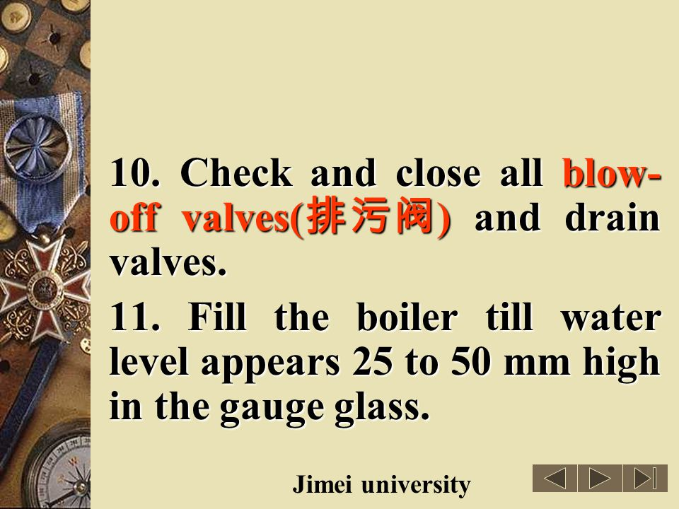 10. Check and close all blow-off valves(排污阀) and drain valves.