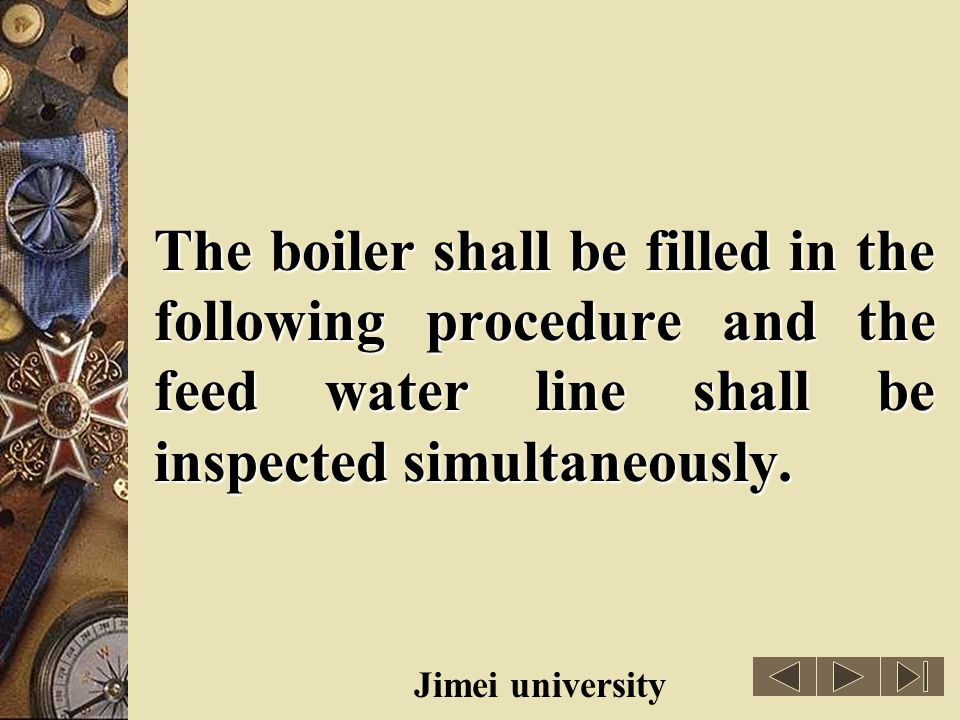 The boiler shall be filled in the following procedure and the feed water line shall be inspected simultaneously.