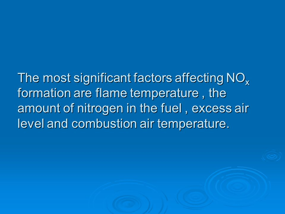 The most significant factors affecting NOx formation are flame temperature , the amount of nitrogen in the fuel , excess air level and combustion air temperature.