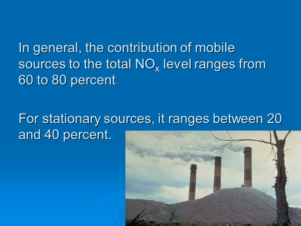 In general, the contribution of mobile sources to the total NOx level ranges from 60 to 80 percent