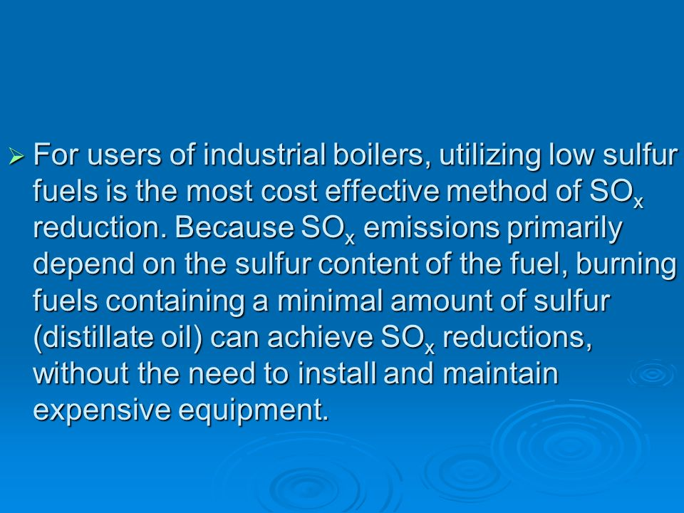 For users of industrial boilers, utilizing low sulfur fuels is the most cost effective method of SOx reduction.