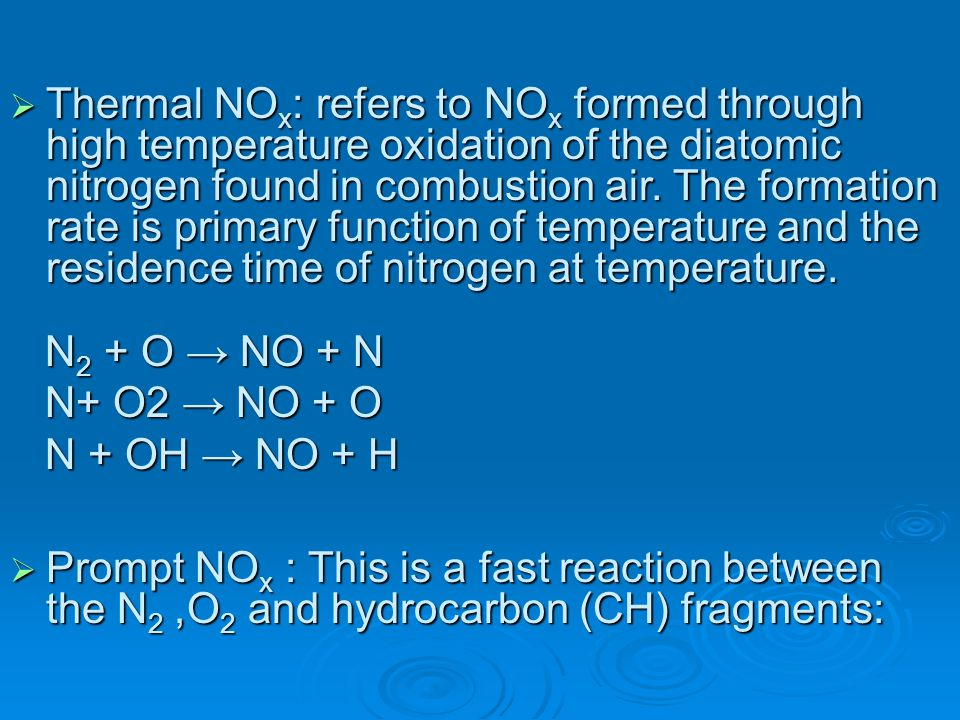 Thermal NOx: refers to NOx formed through high temperature oxidation of the diatomic nitrogen found in combustion air. The formation rate is primary function of temperature and the residence time of nitrogen at temperature.