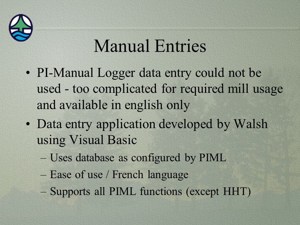Manual Entries PI-Manual Logger data entry could not be used - too complicated for required mill usage and available in english only.
