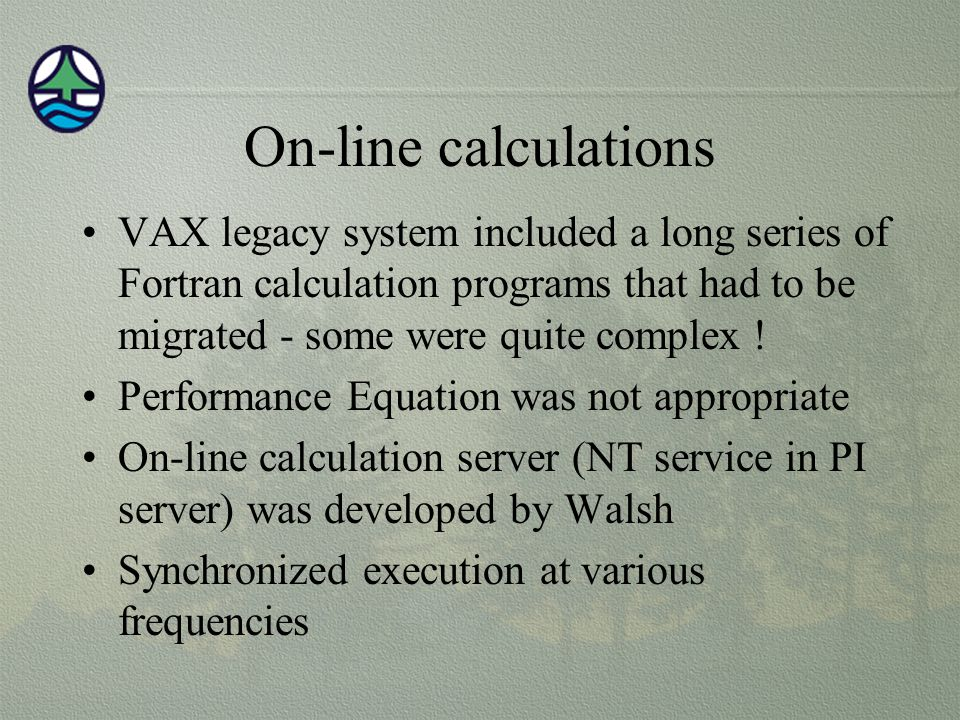 On-line calculations VAX legacy system included a long series of Fortran calculation programs that had to be migrated - some were quite complex !