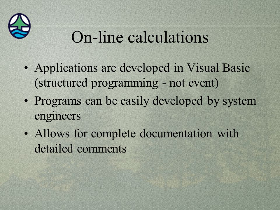 On-line calculations Applications are developed in Visual Basic (structured programming - not event)