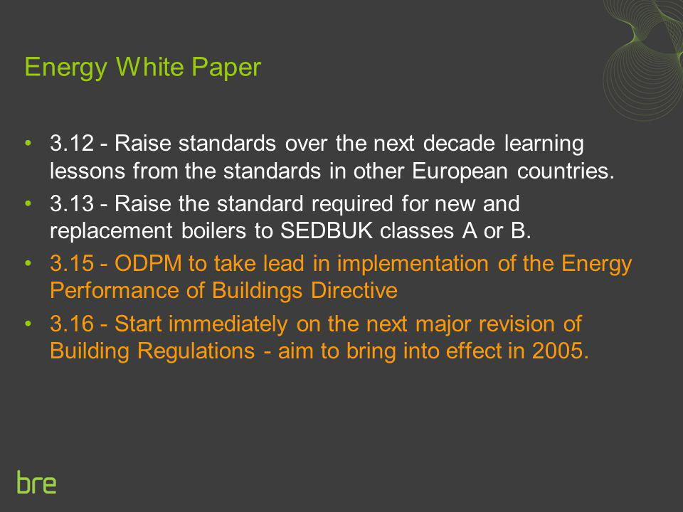 Energy White Paper 3.12 - Raise standards over the next decade learning lessons from the standards in other European countries.