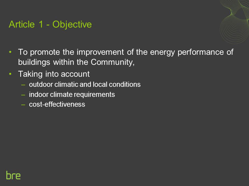 Article 1 - Objective To promote the improvement of the energy performance of buildings within the Community,