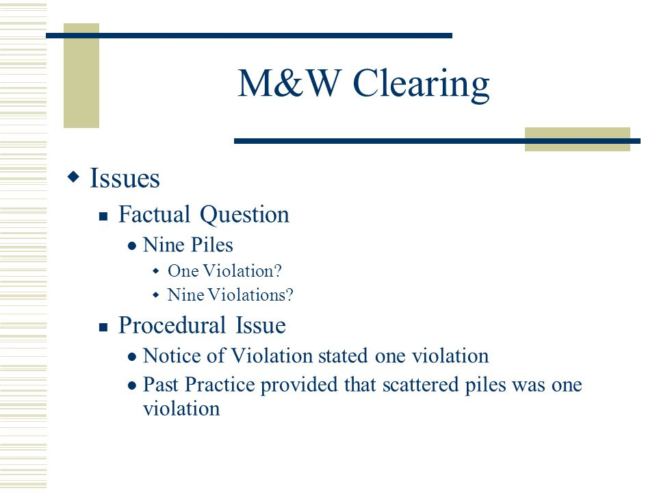 M&W Clearing Issues Factual Question Procedural Issue Nine Piles