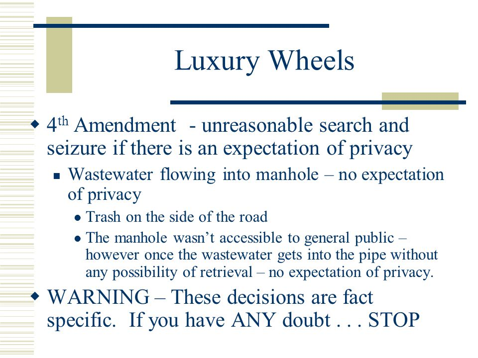 Luxury Wheels 4th Amendment - unreasonable search and seizure if there is an expectation of privacy.