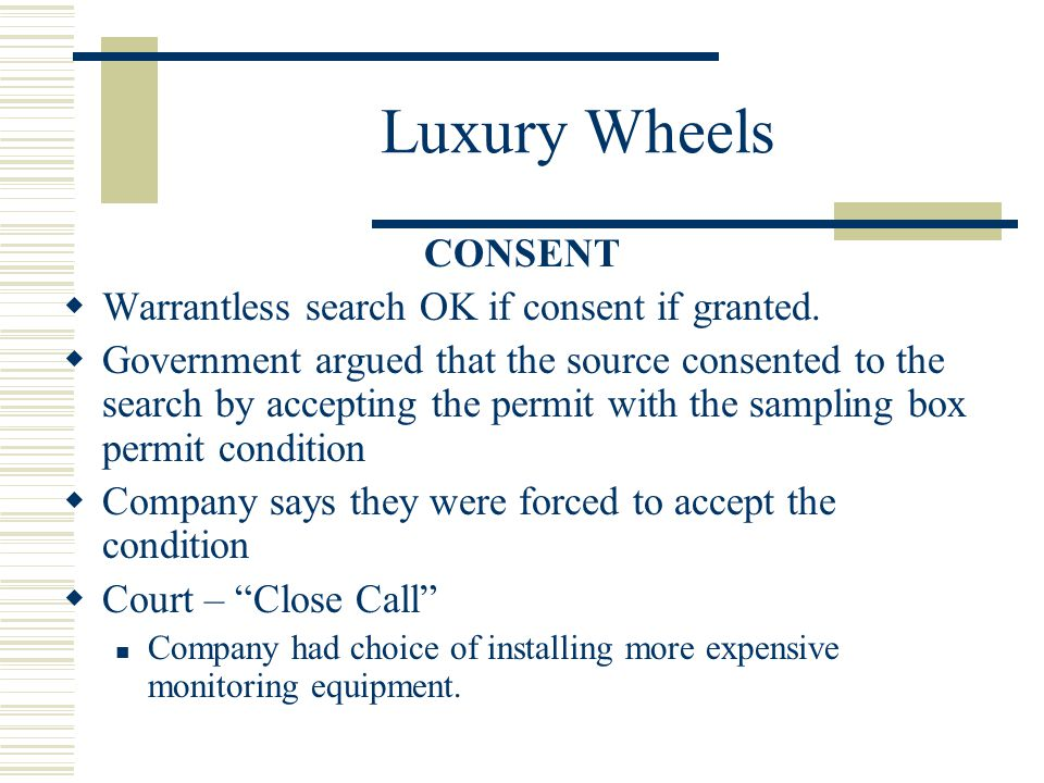 Luxury Wheels CONSENT Warrantless search OK if consent if granted.