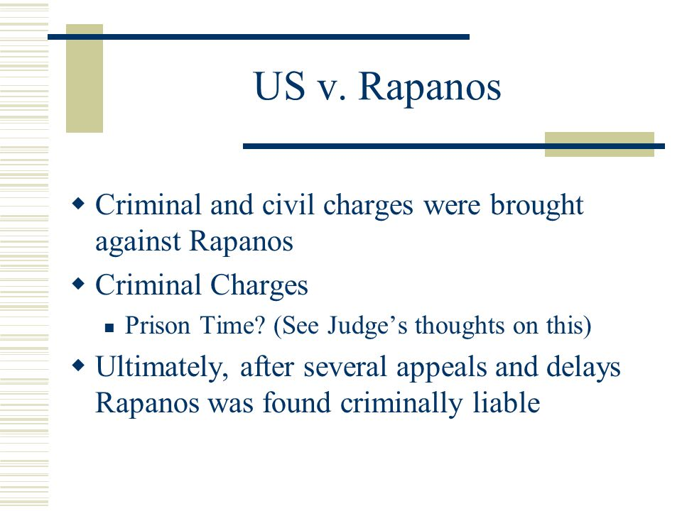 US v. Rapanos Criminal and civil charges were brought against Rapanos