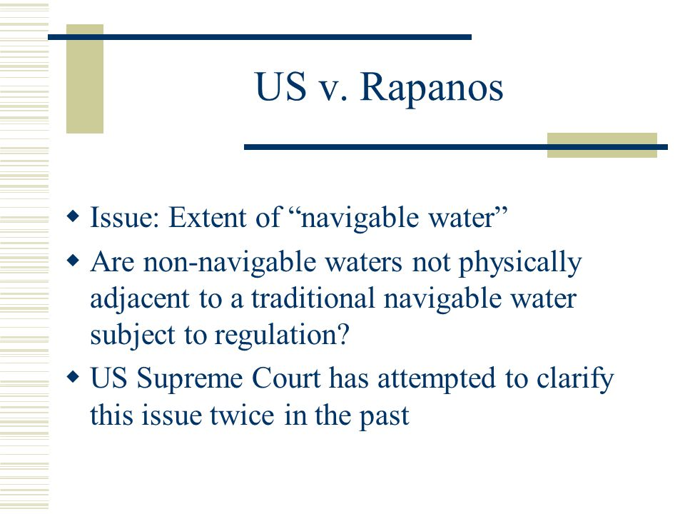US v. Rapanos Issue: Extent of navigable water