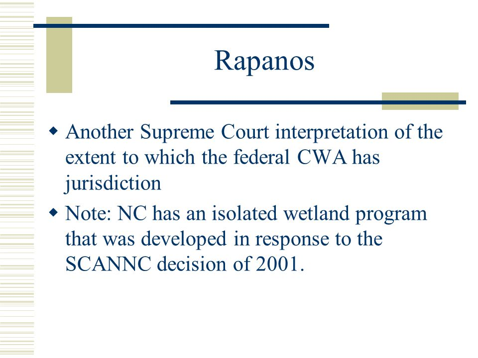 Rapanos Another Supreme Court interpretation of the extent to which the federal CWA has jurisdiction.