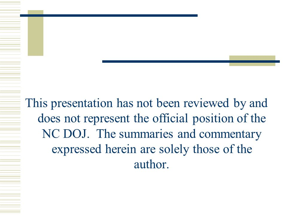 This presentation has not been reviewed by and does not represent the official position of the NC DOJ.