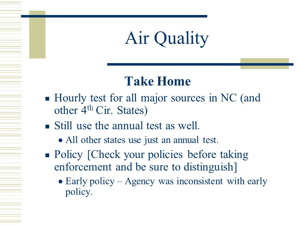 Air Quality Take Home. Hourly test for all major sources in NC (and other 4th Cir. States) Still use the annual test as well.