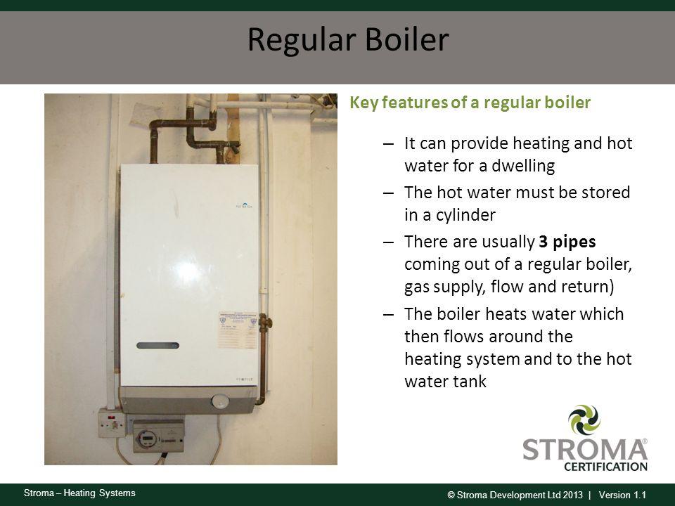 Regular Boiler Key features of a regular boiler