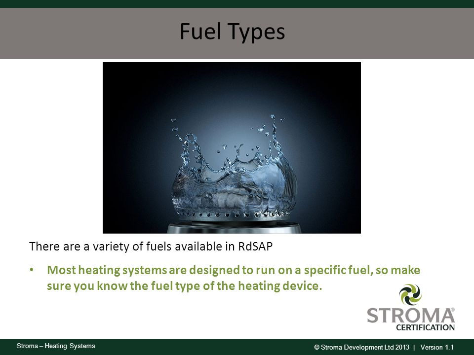 Fuel Types There are a variety of fuels available in RdSAP
