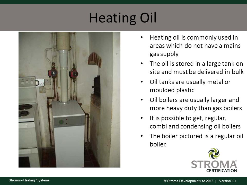 Heating Oil Heating oil is commonly used in areas which do not have a mains gas supply.