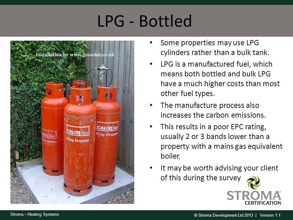 LPG - Bottled Some properties may use LPG cylinders rather than a bulk tank.