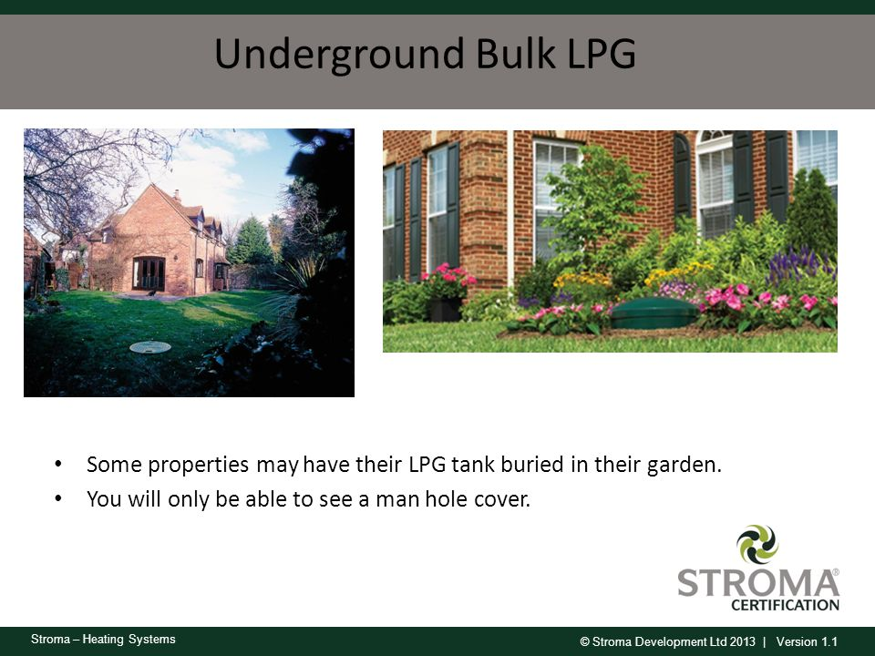 Underground Bulk LPG Some properties may have their LPG tank buried in their garden.